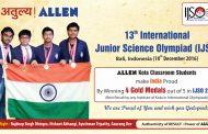 ALLEN students won 4 Gold medals in International Junior Science Olympiad (IJSO)