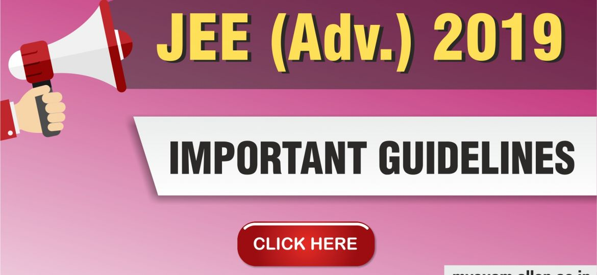 JEE Adv Important Guidelines 2019