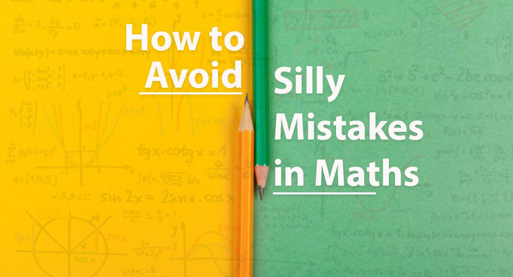 Tips to Avoid Silly Mistakes in Mathematics