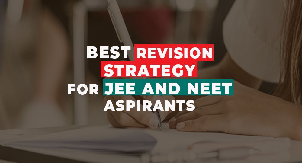 Revision Strategy for JEE, NEET Aspirants
