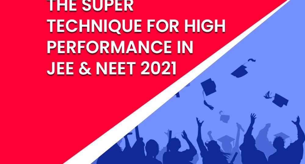 Technique for High Performance in JEE & NEET 2021