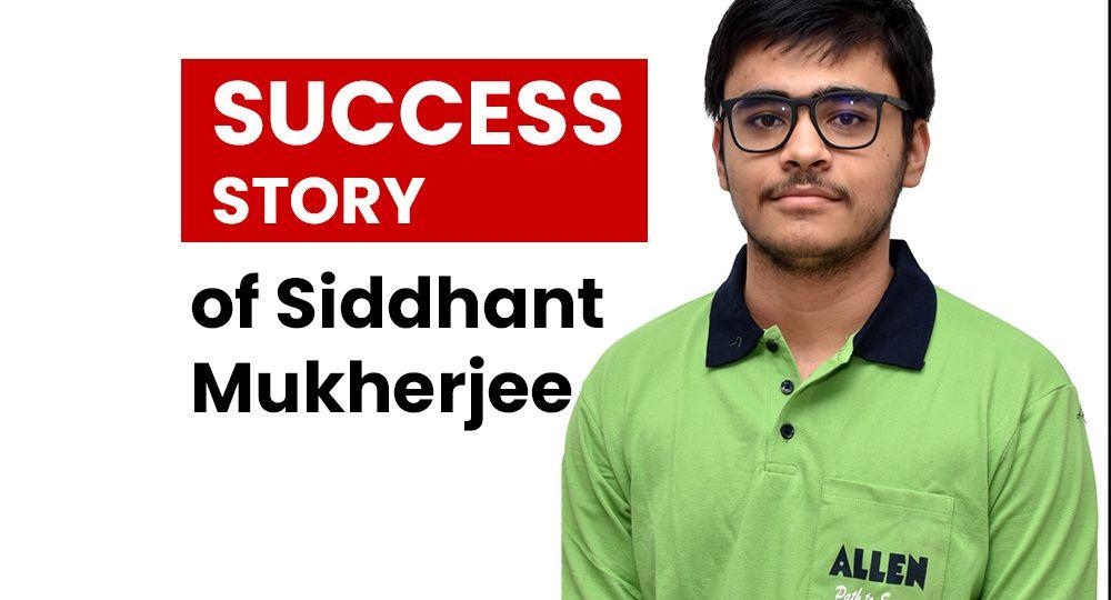 Siddhant Mukherjee Success Story