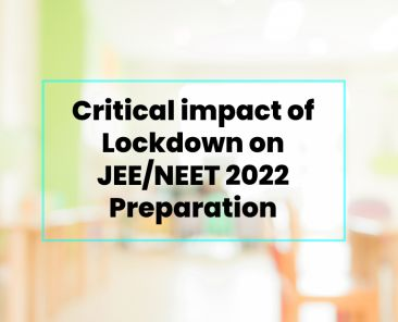 Critical impact of lockdown on the preparation of Board, JEENEET Exams 2022