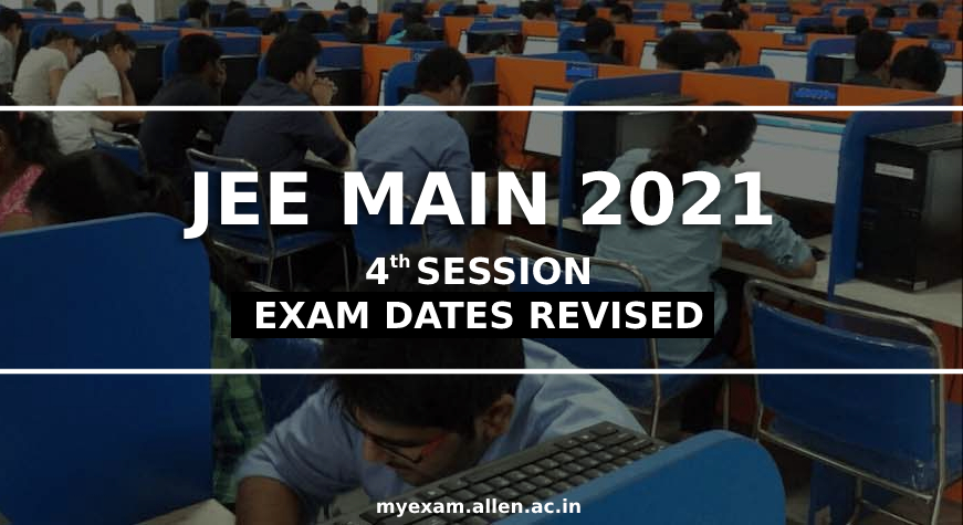jee main 2021 4th session new dates